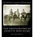 Life at the Kiowa, Comanche, and Wichita Agency: The Photographs of Annette Ross Hume - Kristina L. Southwell