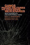 Gangs, Pseudo-Militaries, and Other Modern Mercenaries: New Dynamics in Uncomfortable Wars