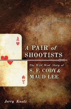 A Pair of Shootists: The Wild West Story of S.F. Cody and Maud Lee - Kuntz, Jerry