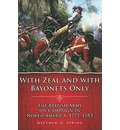 With Zeal and with Bayonets Only - Matthew H Spring