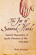 The Jar of Severed Hands: The Spanish Deportation of Apache Prisoners of War, 1770-1810