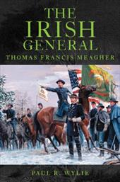 The Irish General: Thomas Francis Meagher - Wylie, Paul R.