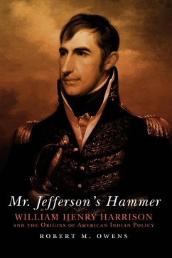 Mr. Jefferson's Hammer: William Henry Harrison and the Origins of American Indian Policy - Owens, Robert M.