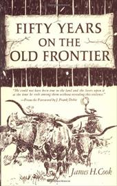 Fifty Years on the Old Frontier - Cook, James H. / Dobie, J. Frank / King, Charles