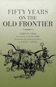 Fifty Years On The Old Frontier - James H. Cook