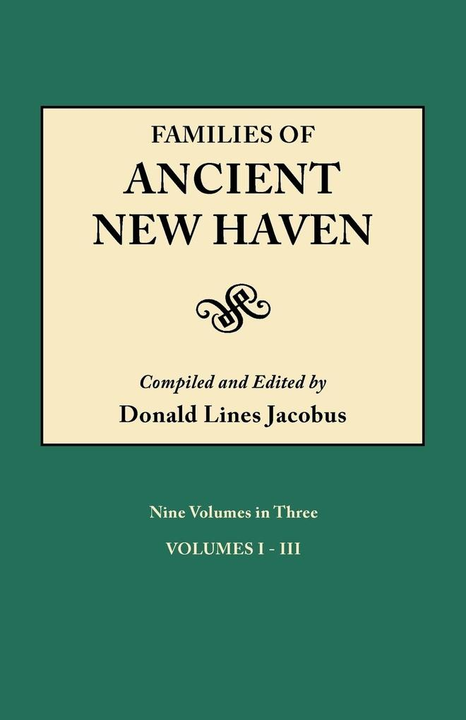 Families of Ancient New Haven. Originally Published as New Haven Genealogical Magazine, Volumes I-VIII [1922-1921] and Cross Index Volume [1939]. ...