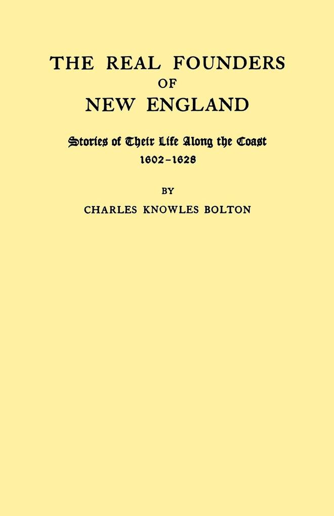 The Real Founders of New England. Stories of Their Life Along the Coast, 1602-1626 als Taschenbuch von Charles Knowles Bolton