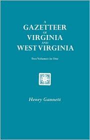 A Gazetteer Of Virginia And West Virginia. Two Volumes In One - Henry Gannett