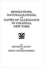 Denizations, Naturalizations, and Oaths of Allegiance in Colonial New York - Scott, Kenneth / Scott, Wheeler J.