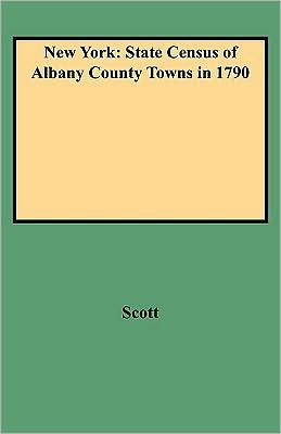 New York: State Census of Albany County Towns in 1790 - Kenneth Scott