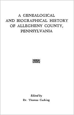 A Genealogical And Biographical History Of Allegheny County, Pennsylvania - Cushing