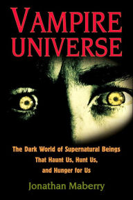 Vampire Universe: The Dark World of Supernatural Beings That Haunt Us, Hunt Us, and Hunger for Us - Jonathan Maberry