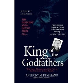 "King of the Godfathers: ""Big Joey"" Massino and the Fall of the Bonanno Crime Family - Anthony M. Destefano"