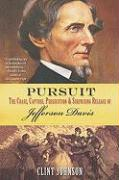 Pursuit: The Chase, Capture, Persecution & Surprising Release of Jefferson Davis