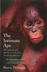 The Intimate Ape - Shawn Thompson (author), Jeffrey Moussaieff Masson (foreword)