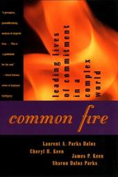 Common Fire: Leading Lives of Commitment in a Complex World - Daloz, Laurent A. Parks / Keen, Cheryl H. / Parks, Sharon Daloz
