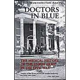 Doctors in Blue: The Medical History of the Union Army in the Civil War - George Worthington Adams