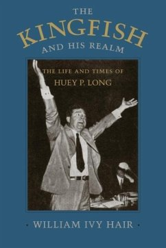 The Kingfish and His Realm: The Life and Times of Huey P. Long - Hair, William Ivy
