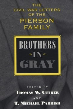 Brothers in Gray: The Civil War Letters of the Pierson Family - Herausgeber: Cutrer, Thomas W. Parrish, T. Michael