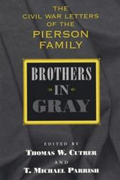 Brothers in Gray: The Civil War Letters of the Pierson Family - Cutrer, Thomas W. / Parrish, T. Michael