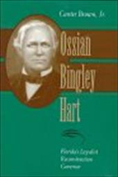 Ossian Bingley Hart: Florida's Loyalist Reconstruction Governor - Brown, Canter
