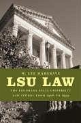 Lsu Law: The Louisiana State University Law School from 1906 to 1977 - Hargrave, W. Lee