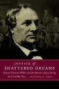 Justice of Shattered Dreams: Samuel Freeman Miller and the Supreme Court During the Civil War Era - Ross, Michael A.