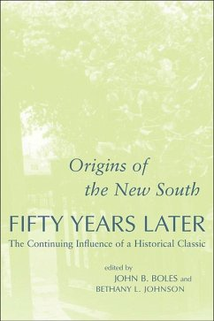 Origins of the New South Fifty Years Later: The Continuing Influence of a Historical Classic - Herausgeber: Boles, John B. Johnson, Bethany L.
