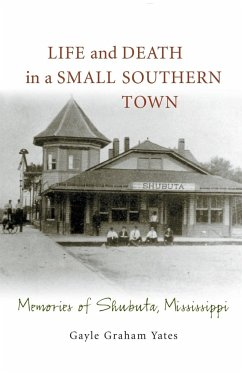 Life and Death in a Small Southern Town: Memories of Shubuta, Mississippi - Yates, Gayle Graham