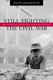 Still Fighting the Civil War: The American South and Southern History - Goldfield, David R.