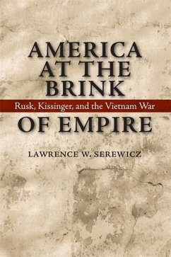 America at the Brink of Empire: Rusk, Kissinger, and the Vietnam War - Serewicz, Lawrence W.