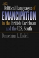 The Political Languages of Emancipation in the British Caribbean and the U.S.South - Demetrius L. Eudell