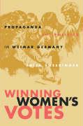 Winning Women's Votes: Propaganda and Politics in Weimar Germany