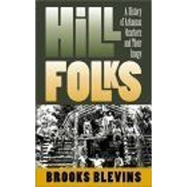 Hill Folks : A History Of Arkansas Ozarkers And Their Image - Brooks Blevin