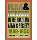 Fear and Memory in the Brazilian Army and Society, 1889-1954 - Shawn C. Smallman