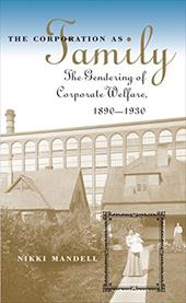 Corporation as Family: The Gendering of Corporate Welfare, 1890-1930 - Mandell, Nikki