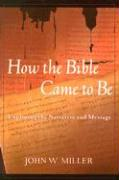 How the Bible Came to Be: Exploring the Narrative and Message