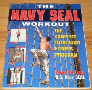 The Navy SEAL Workout - The complete total-body fitness program - De Lisle, Mark