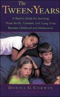 The Tween Years: A Parent's Guide for Surviving Those Terrific, Turbulent, and Trying Times