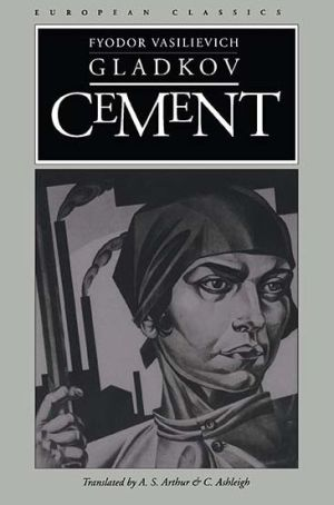 Cement - Fyodor Vasilievich Gladkov, A.S. Arthur (Translator), C. Ashleigh (Translator)