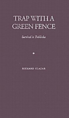 Trap with a Green Fence: Survival in Treblinka - Glazar, Richard
