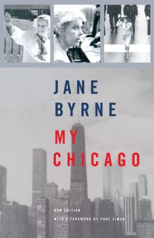 My Chicago - Jane Byrne, Foreword by Paul Simon