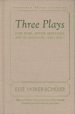 Three Plays: Dark River, Arthur Aronymus and His Ancestors, and I and I - Lasker-Schuler, Else