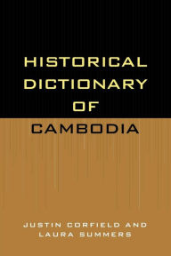 Historical Dictionary of Cambodia - Justin Corfield