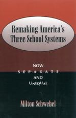 Remaking America's Three School Systems - Milton Schwebel