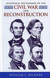Historical Dictionary of the Civil War and Reconstruction - Richter, William L.