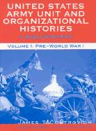 United States Army Unit and Organizational Histories: A Bibliography, Volume 1: Pre-World War 1