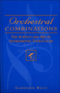 Orchestral Combinations: The Science and Art of Instrumental Tone-Color - Gardner Read