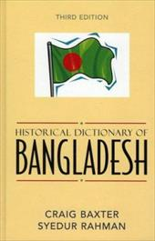 Historical Dictionary of Bangladesh (Historical Dictionaries of Asia, Oceania, and the Middle East) - Baxter, Craig / Rahman, Syedur
