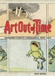 Art out of Time: Unknown Comic Visionairies 1900 - 1969 - Dan Nadel
